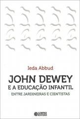 John Dewey e a educação infantil - entre jardineiras e cientistas
