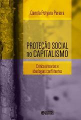 Proteção social no capitalismo -  crítica a teorias e ideologias conflitantes