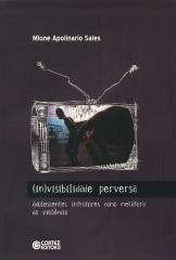 (In)visibilidade perversa - adolescentes infratores como metáfora da violência
