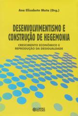 Desenvolvimentismo e construção de hegemonia - crescimento econômico e reprodução da desigualdade