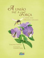 União faz a força, A - a vida das abelhas sociais